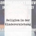 Wieviel Religion verträgt die Kindererziehung?