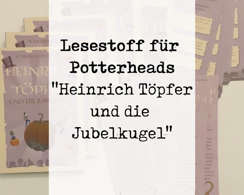Lesestoff für Potterheads – Heinrich Töpfer und die Jubelkugel als E-Book!